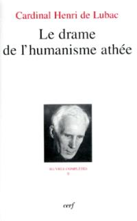Oeuvres complètes. Volume 2, Le drame de l'humanisme athée : première section, L'homme devant Dieu