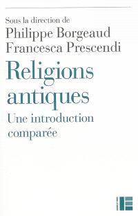 Religions antiques : une introduction comparée : Egypte, Grèce, Proche-Orient, Rome