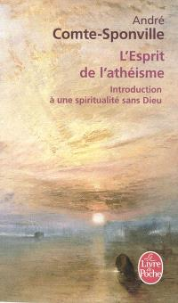 L'esprit de l'athéisme : introduction à une spiritualité sans Dieu
