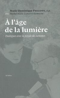 A l'âge de la lumière : dialogues avec la pensée des hommes