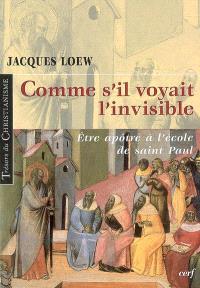 Comme s'il voyait l'invisible : être apôtre à l'école de saint Paul