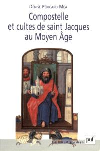 Compostelle et cultes de Saint-Jacques au Moyen Age