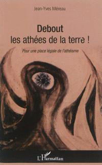 Debout les athées de la terre ! : pour une place légale de l'athéisme