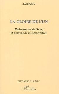 La gloire de l'un : Philoxène de Mabbourg et Laurent de la Résurrection