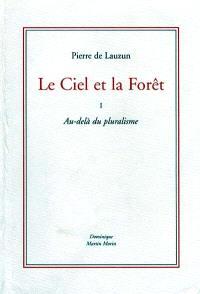 Le ciel et la forêt. Volume 1, Au-delà du pluralisme