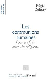 Les communions humaines : pour en finir avec la religion