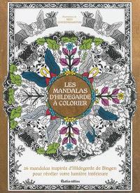 Les mandalas d'Hildegarde à colorier : 26 mandalas inspirés d'Hildegarde de Bingen pour révéler votre lumière intérieure