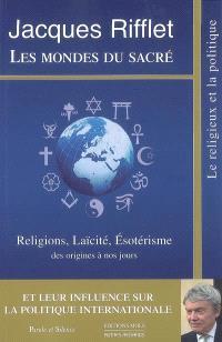 Les mondes du sacré : religions, laïcité, ésotérisme des origines à nos jours et leur influence sur la politique internationale