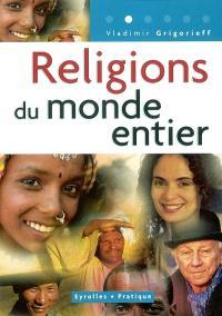 Religions du monde entier : les monothéismes, l'hindouisme et le bouddhisme