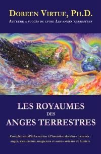 Les royaumes des anges terrestres  : complément d'information à l'intention des êtres incarnés : anges, élémentaux, magiciens et autres artisans de lumière incarnés