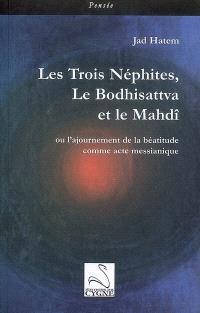 Les Trois Néphites, le Bodhisattva et le Mahdî ou L'ajournement de la béatitude comme acte messianique