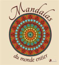 Mandalas du monde entier : la voie du retour vers votre centre intérieur