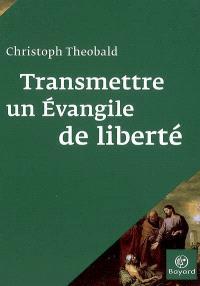 Transmettre un Evangile de liberté