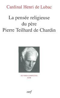 Oeuvres complètes. Volume 23, La pensée religieuse du père Pierre Teilhard de Chardin : septième section, Teilhard de Chardin