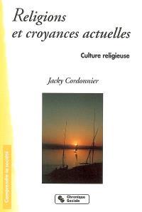 Culture religieuse. Volume 4, Religions et croyances actuelles