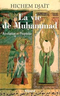 La vie de Muhammad. Volume 1, Révélation et prophétie
