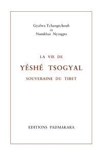 La vie de Yétsé Tsogyal, souveraine du Tibet; La vie de Yétsé Tsogyal, souveraine du Tibet : le luth enchanté des gandharvas : histoire secrète révélée en huit chapitres