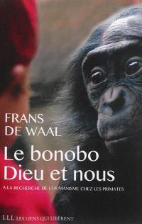 Le bonobo, Dieu et nous : aux origines animales de l'humanisme