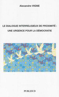 Le dialogue interreligieux de proximité : une urgence pour la démocratie