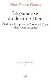 Le paradoxe du désir de Dieu : etude sur le rapport de l'homme à Dieu selon Henri de Lubac