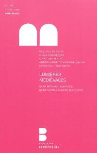 Lumières médiévales : saint Bernard, Averroès, saint Thomas d'Aquin, Duns Scot : conférences de la Faculté de Notre-Dame, 2008-2009