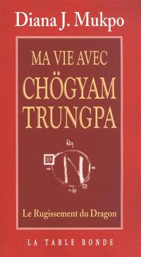 Ma vie avec Chögyam Trungpa : le rugissement du dragon