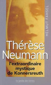 Thérèse Neumann : l'extraordinaire mystique de Konnersreuth