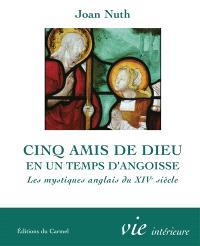 Cinq amis de Dieu en un temps d'angoisse : les mystiques anglais du XIVe siècle