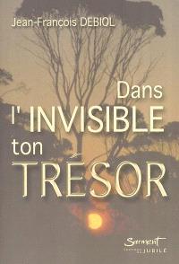 Dans l'invisible, ton trésor