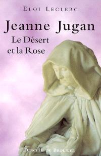 Jeanne Jugan : le désert et la rose