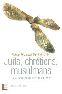 Juifs, chrétiens, musulmans : que pensent les uns des autres ?