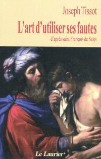 L'art d'utiliser ses fautes : d'après saint François de Sales