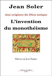 L'invention du monothéisme : aux origines du Dieu unique