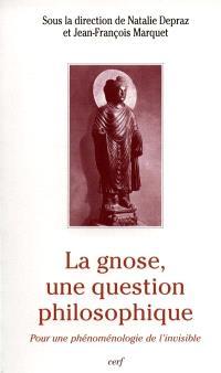 La gnose, une question philosophique : actes du colloque Phénoménologie, gnose, métaphysique, tenu à l'Université Paris IV-Sorbonne, 16-17 oct. 1997