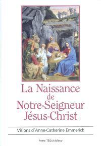 La naissance de Notre-Seigneur Jésus-Christ : extrait des visions d'Anne-Catherine Emmerick