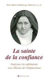 La sainte de la confiance : neuf jours de méditations avec Thérèse de l'Enfant-Jésus
