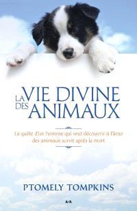 La vie divine des animaux  : la quête d'un homme qui veut découvrir si l'âme des animaux survit après la mort
