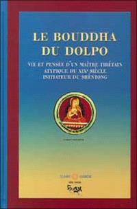 Le bouddha du Dolpo : vie, pensée et réalisation du maître tibétain Dolpopa Shérab Gyaltsèn