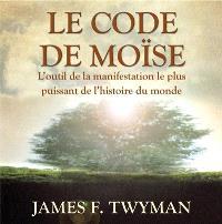 Le code de Moïse : l' outil de la manifestation le plus puissant de l'histoire du monde