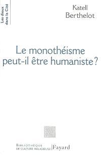 Le monothéisme peut-il être humaniste ?