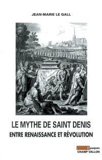 Le mythe de saint Denis entre Renaissance et Révolution
