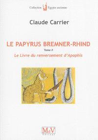 Le papyrus Bremner-Rhind : BM EA 10188. Volume 2, Le livre du renversement d'Apophis