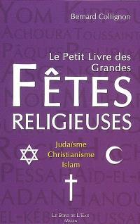 Le petit livre des grandes fêtes religieuses : judaïsme, christianisme et islam
