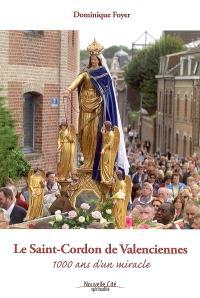 Le Saint-Cordon de Valenciennes : 1.000 ans d'un miracle