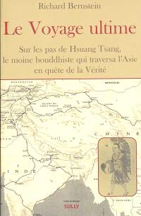 Le voyage ultime : sur les traces de Hsuan Tsang, le moine bouddhiste qui traversa l'Asie en quête de la Vérité