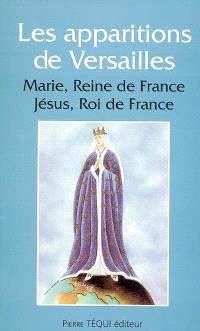 Les apparitions à Versailles : Marie, reine de France, Jésus, roi de France