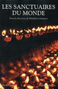 Les sanctuaires du monde : dictionnaire des lieux sacrés, sites miraculeux, centres de pèlerinage et de prière