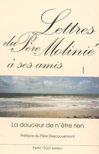 Lettres du père Molinié : la douceur de n'être rien. Volume 1