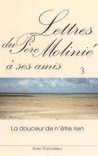 Lettres du père Molinié : la douceur de n'être rien. Volume 3