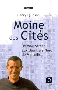 Moine des cités : de Wall Street aux quartiers Nord de Marseille : récit